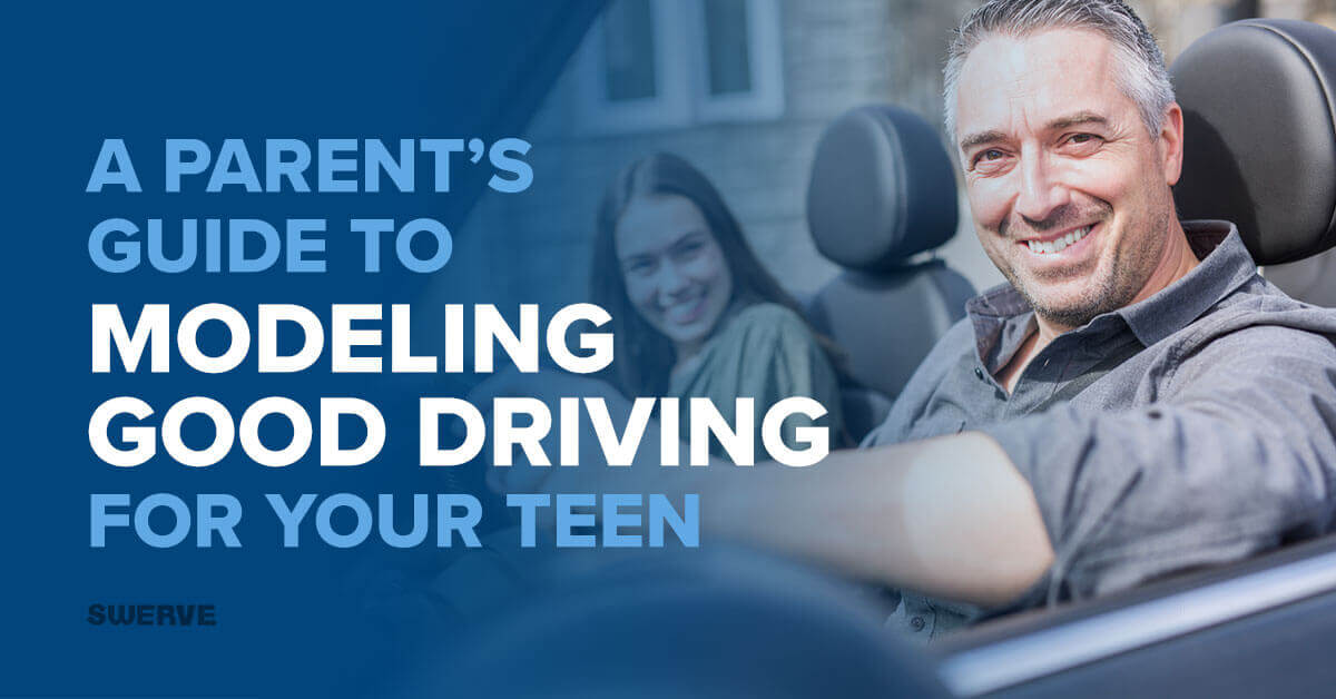 A Parent's Guide to Modeling Good Driving for Your Teen | Swerve Driving School