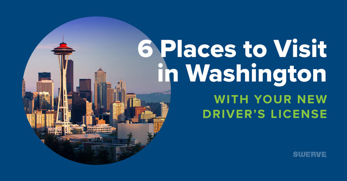 You Got Your License! 6 Places to Visit in Washington | Swerve Driving School