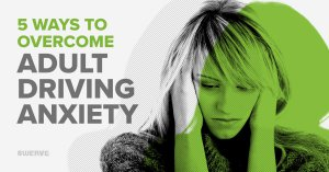 5 Ways to Overcome Adult Driving Anxiety | Swerve Driving School