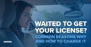 Swerve Driving School - Waited to Get Your License? Common Reasons Why and How to Change It